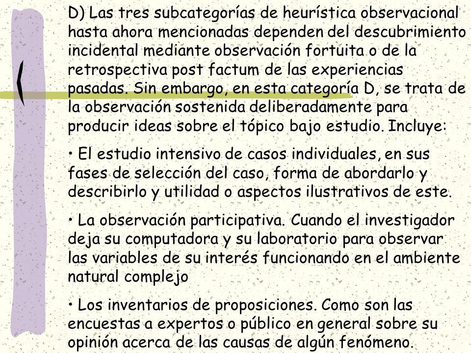 D) Las tres subcategorías de heurística observacional hasta ahora mencionadas dependen del descubrimiento incidental mediante observación fortuita o d