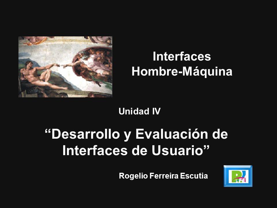 Rogelio Ferreira Escutia Unidad IV Desarrollo y Evaluación de Interfaces de Usuario Interfaces Hombre-Máquina