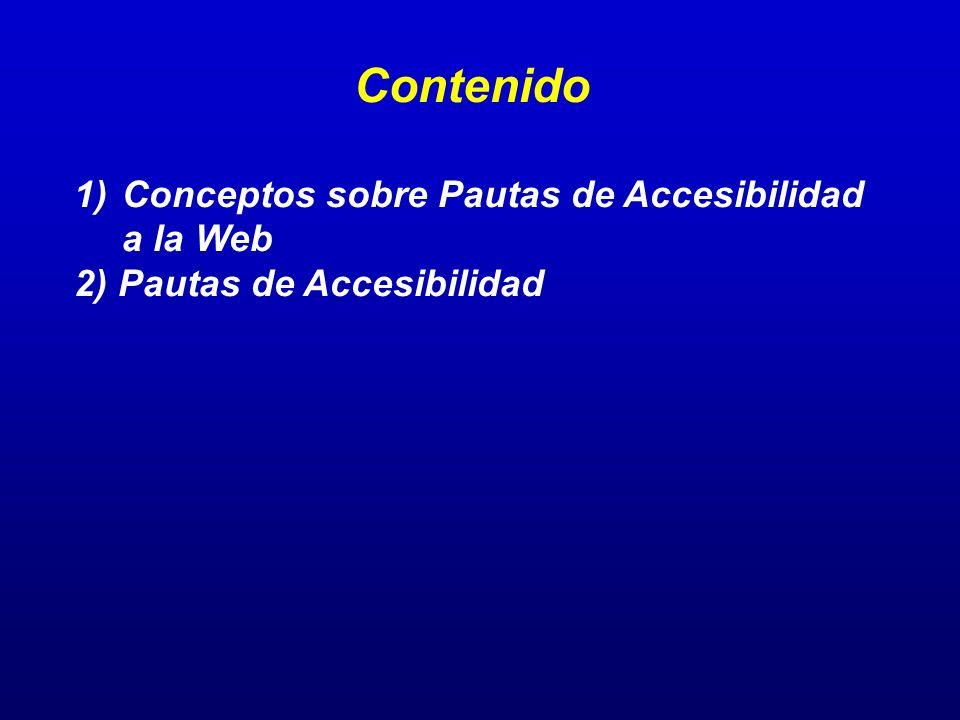 Contenido 1)Conceptos sobre Pautas de Accesibilidad a la Web 2) Pautas de Accesibilidad