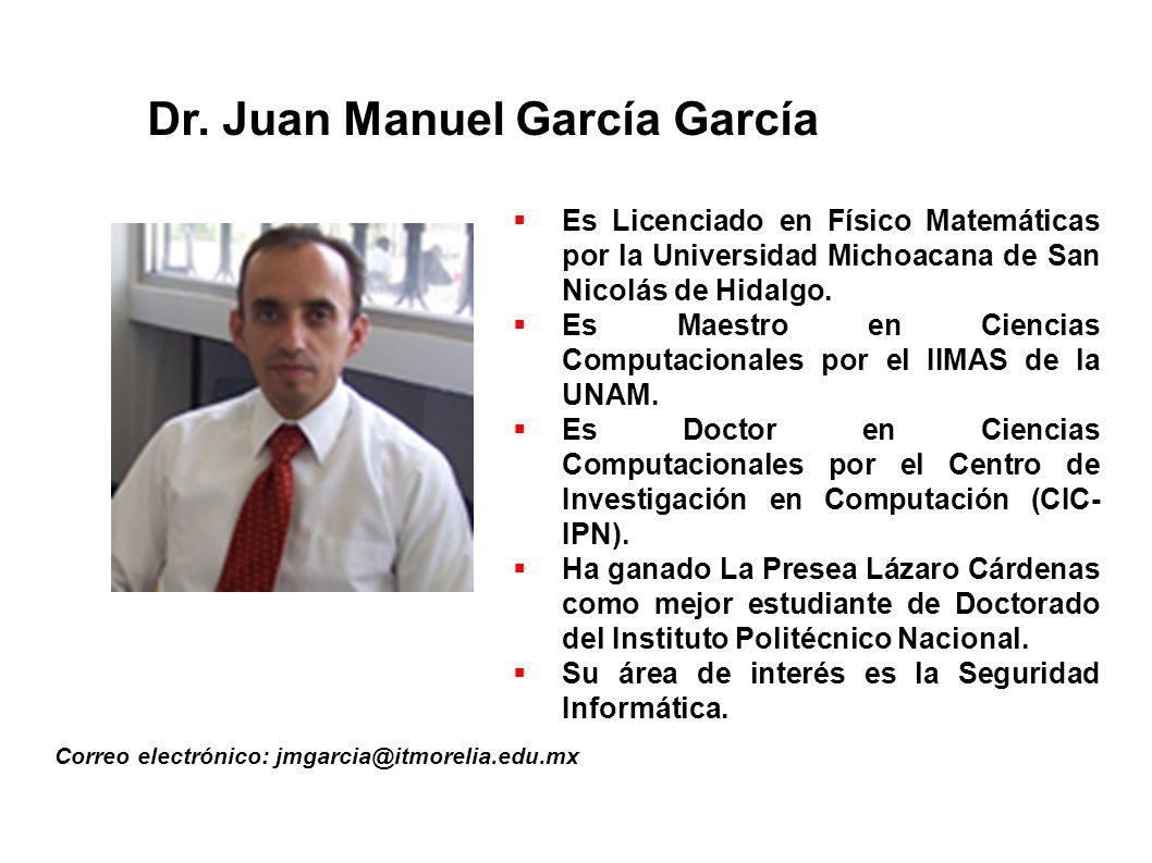 Dr. Juan Manuel García García Correo electrónico: jmgarcia@itmorelia.edu.mx Es Licenciado en Físico Matemáticas por la Universidad Michoacana de San N