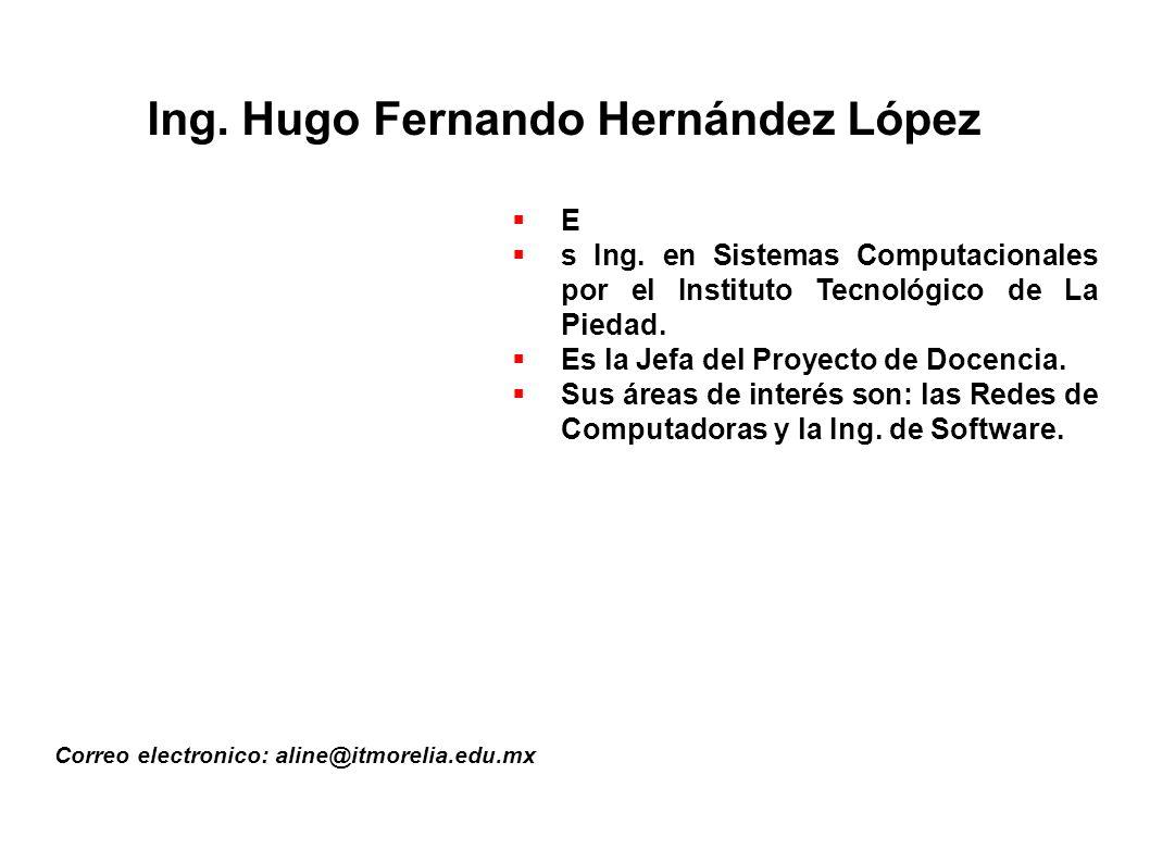Ing.Hugo Fernando Hernández López Correo electronico: aline@itmorelia.edu.mx E s Ing.