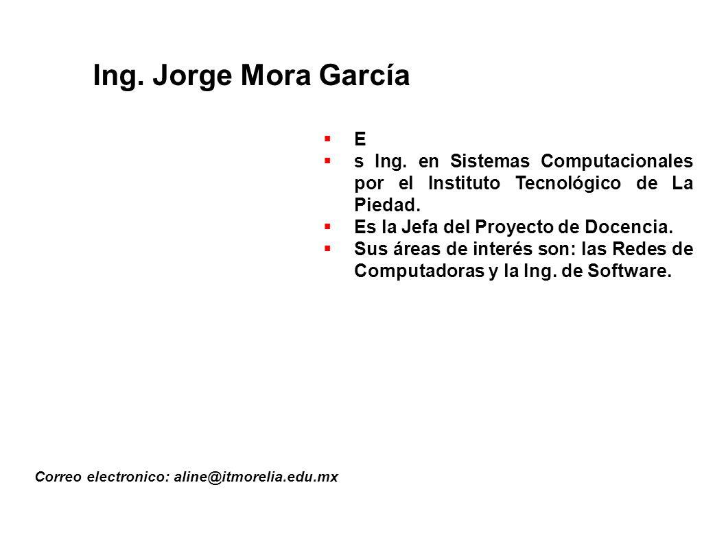 Ing.Jorge Mora García Correo electronico: aline@itmorelia.edu.mx E s Ing.
