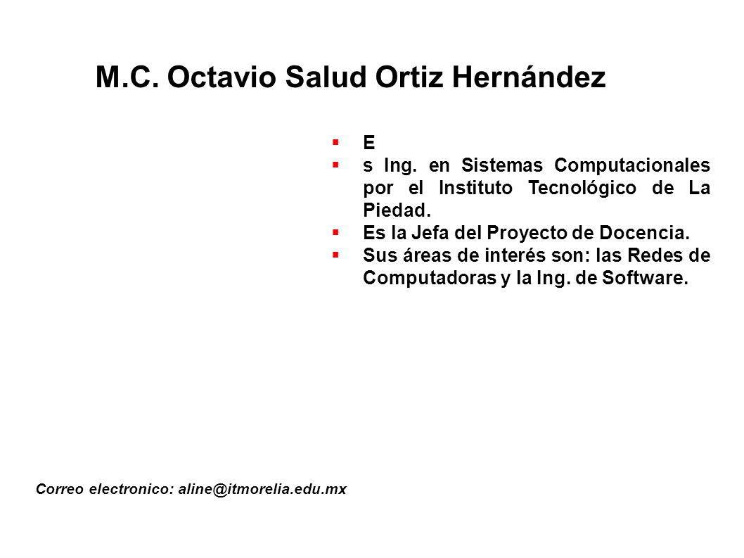M.C.Octavio Salud Ortiz Hernández Correo electronico: aline@itmorelia.edu.mx E s Ing.