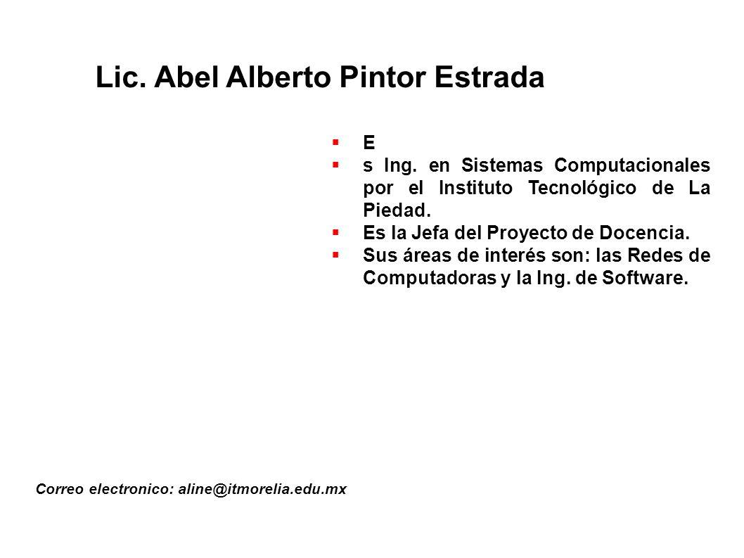 Lic.Abel Alberto Pintor Estrada Correo electronico: aline@itmorelia.edu.mx E s Ing.