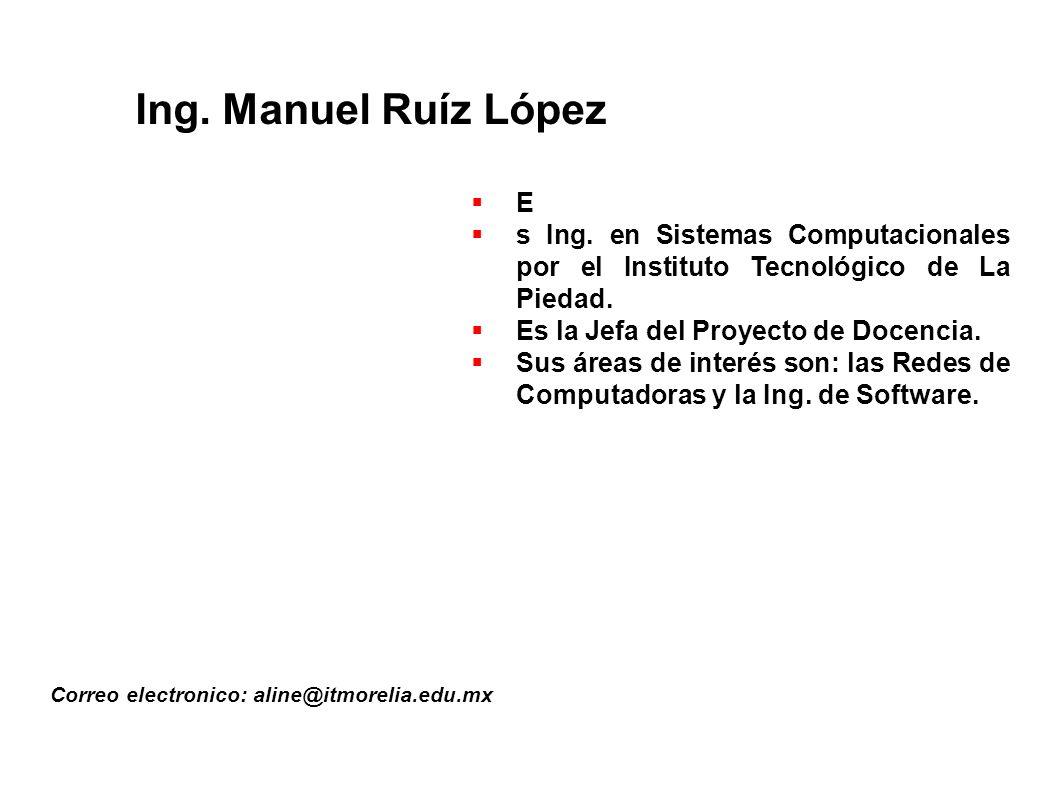 Ing.Manuel Ruíz López Correo electronico: aline@itmorelia.edu.mx E s Ing.