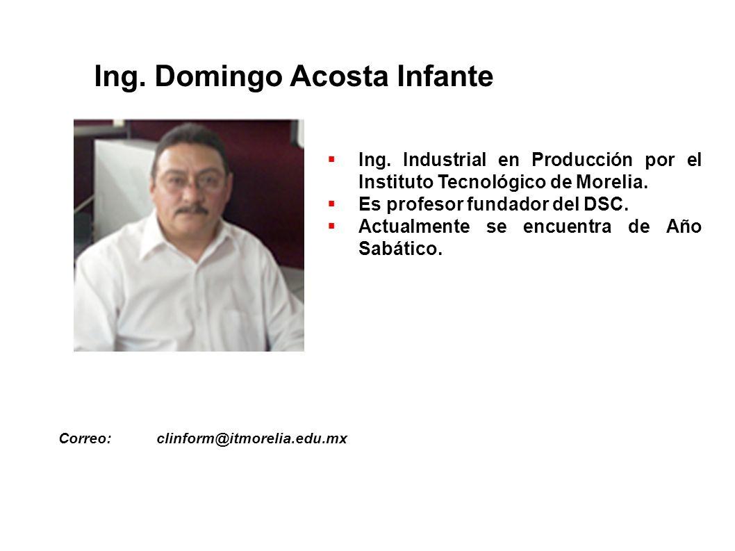 Ing.Domingo Acosta Infante Ing. Industrial en Producción por el Instituto Tecnológico de Morelia.
