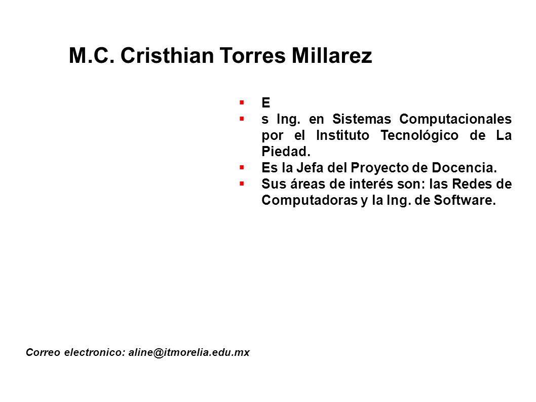 M.C.Cristhian Torres Millarez Correo electronico: aline@itmorelia.edu.mx E s Ing.