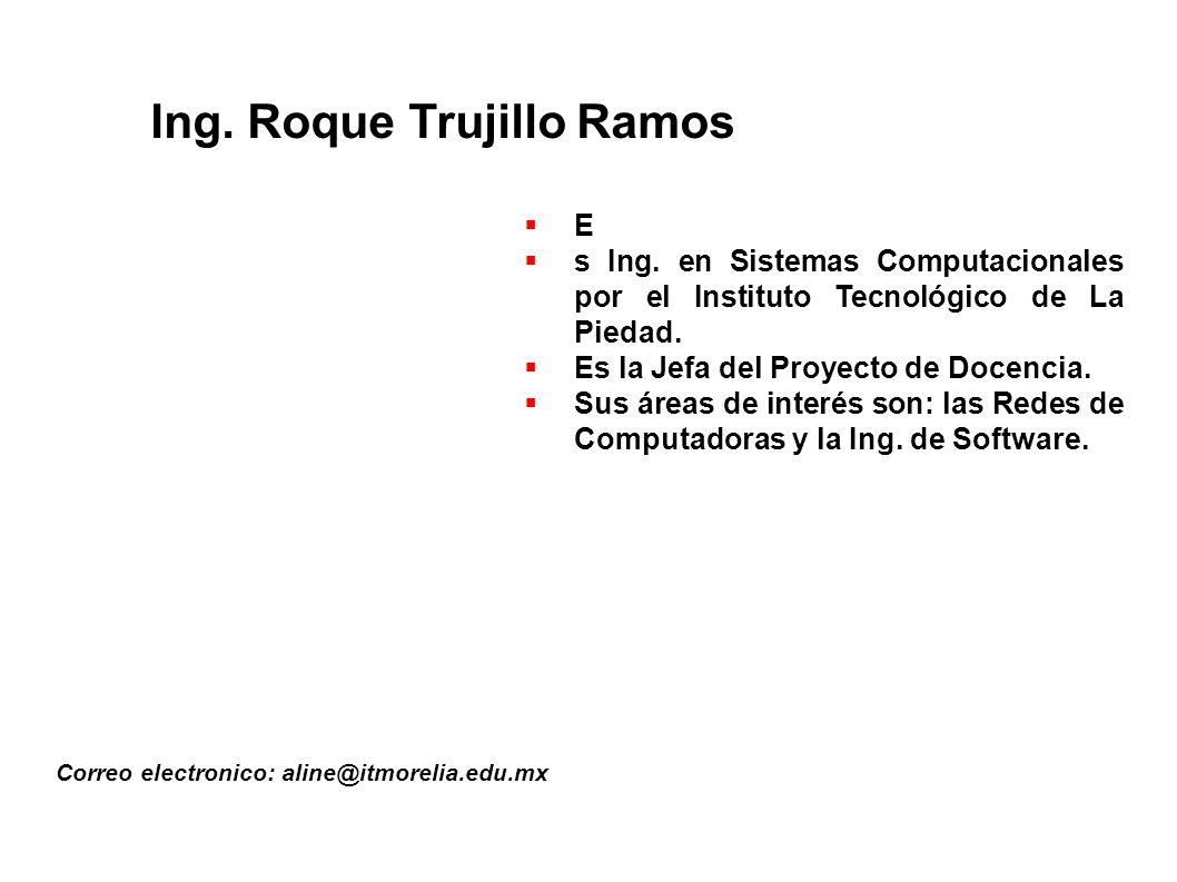 Ing.Roque Trujillo Ramos Correo electronico: aline@itmorelia.edu.mx E s Ing.