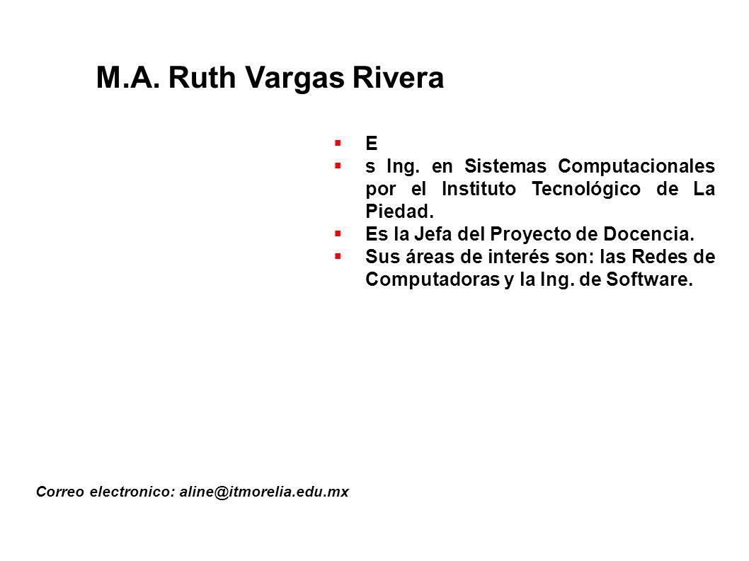 M.A.Ruth Vargas Rivera Correo electronico: aline@itmorelia.edu.mx E s Ing.