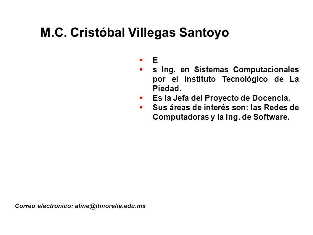 M.C.Cristóbal Villegas Santoyo Correo electronico: aline@itmorelia.edu.mx E s Ing.