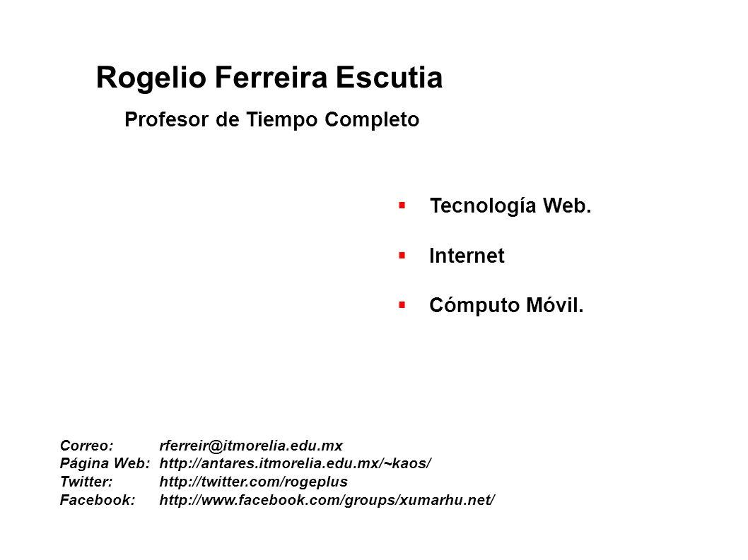 Rogelio Ferreira Escutia Tecnología Web.Internet Cómputo Móvil.