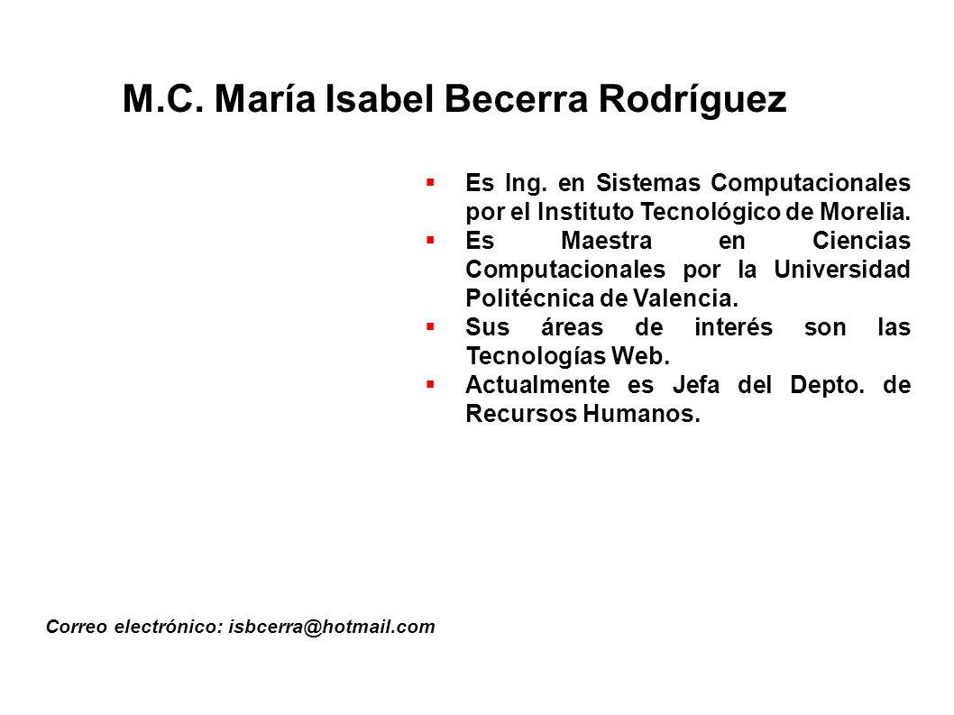 M.C.María Isabel Becerra Rodríguez Correo electrónico: isbcerra@hotmail.com Es Ing.