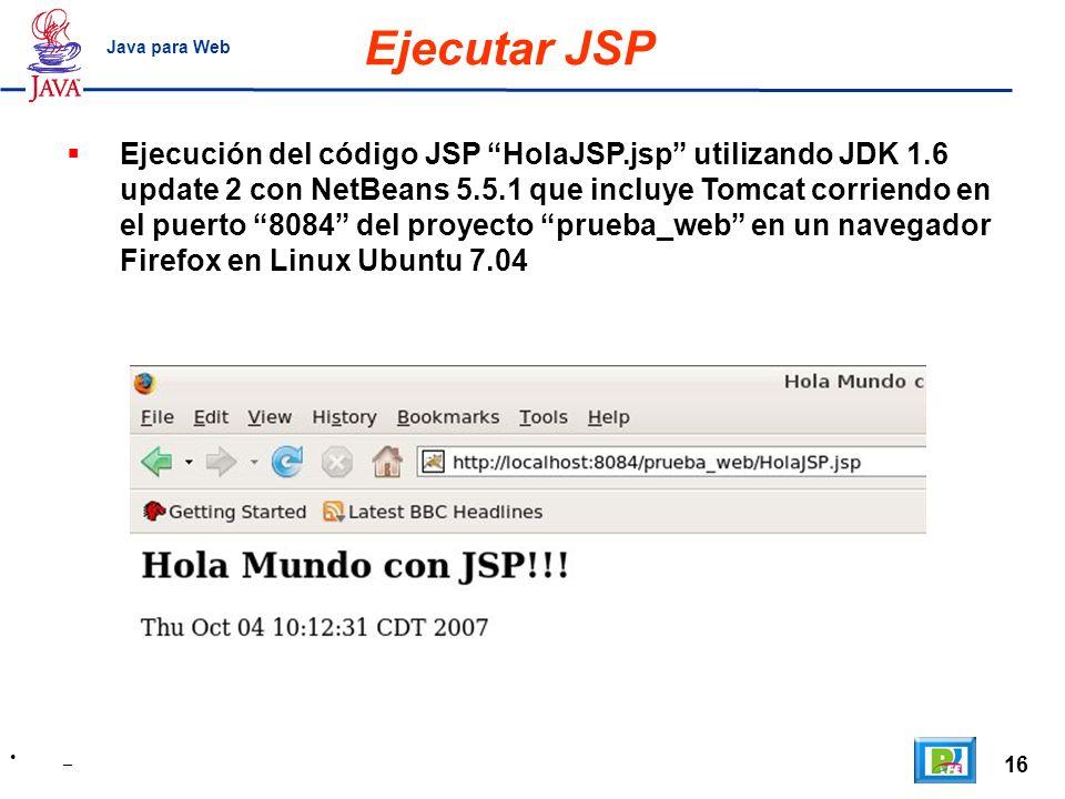 16 _ Java para Web Ejecución del código JSP HolaJSP.jsp utilizando JDK 1.6 update 2 con NetBeans 5.5.1 que incluye Tomcat corriendo en el puerto 8084