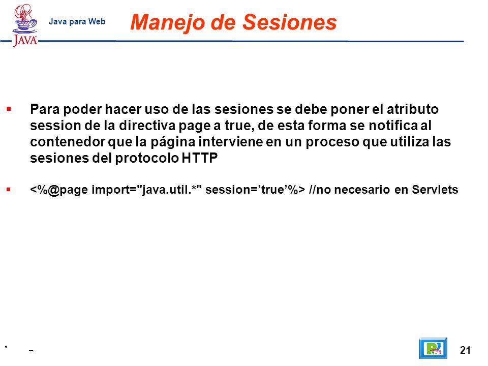 21 _ Java para Web Manejo de Sesiones Para poder hacer uso de las sesiones se debe poner el atributo session de la directiva page a true, de esta form