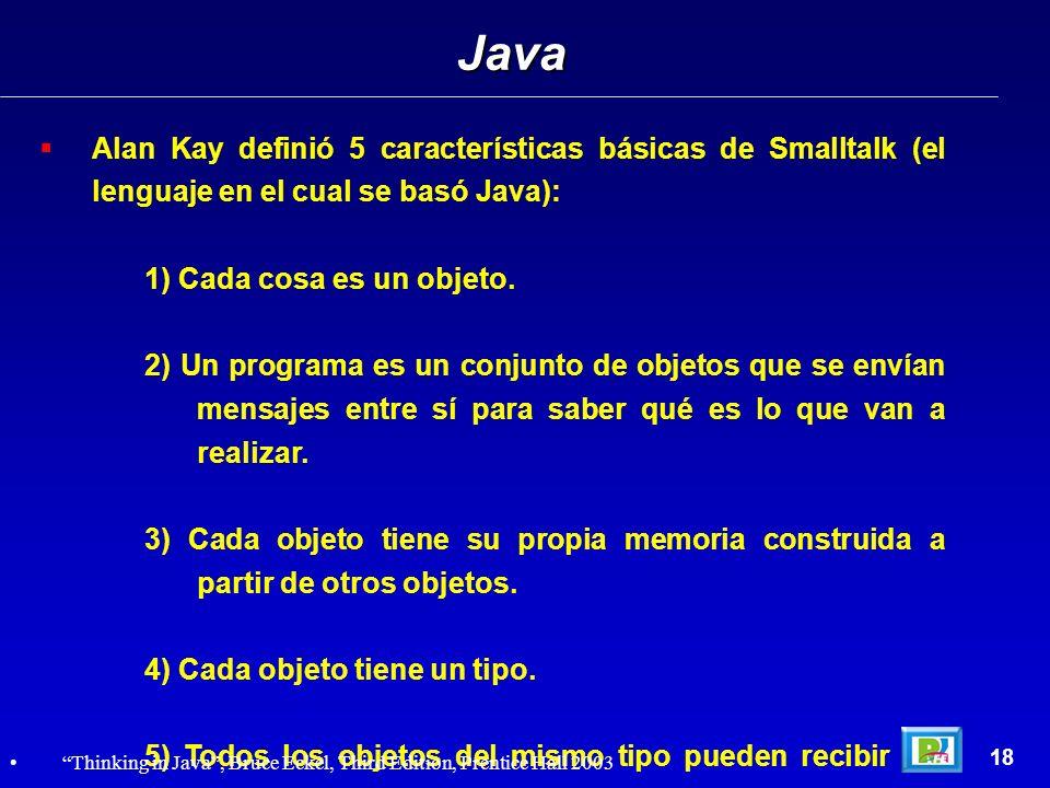 Alan Kay definió 5 características básicas de Smalltalk (el lenguaje en el cual se basó Java): 1) Cada cosa es un objeto. 2) Un programa es un conjunt