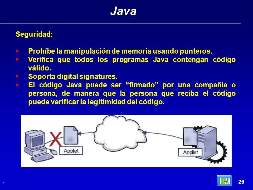 Seguridad: Prohíbe la manipulación de memoria usando punteros. Verifica que todos los programas Java contengan código válido. Soporta digital signatur