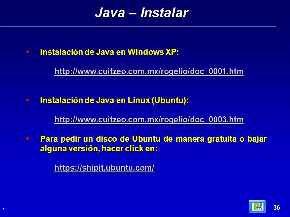Java – Instalar 36 _ Instalación de Java en Windows XP: Instalación de Java en Windows XP: http://www.cuitzeo.com.mx/rogelio/doc_0001.htm Instalación