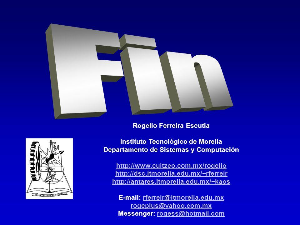 Rogelio Ferreira Escutia Instituto Tecnológico de Morelia Departamento de Sistemas y Computación http://www.cuitzeo.com.mx/rogelio http://dsc.itmoreli
