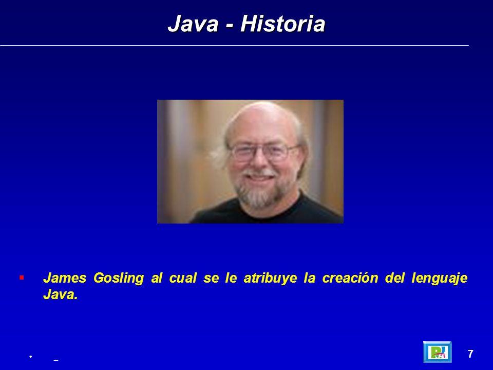 James Gosling al cual se le atribuye la creación del lenguaje Java. Java - Historia 7 _