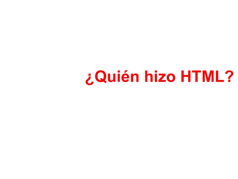¿Quién hizo HTML?