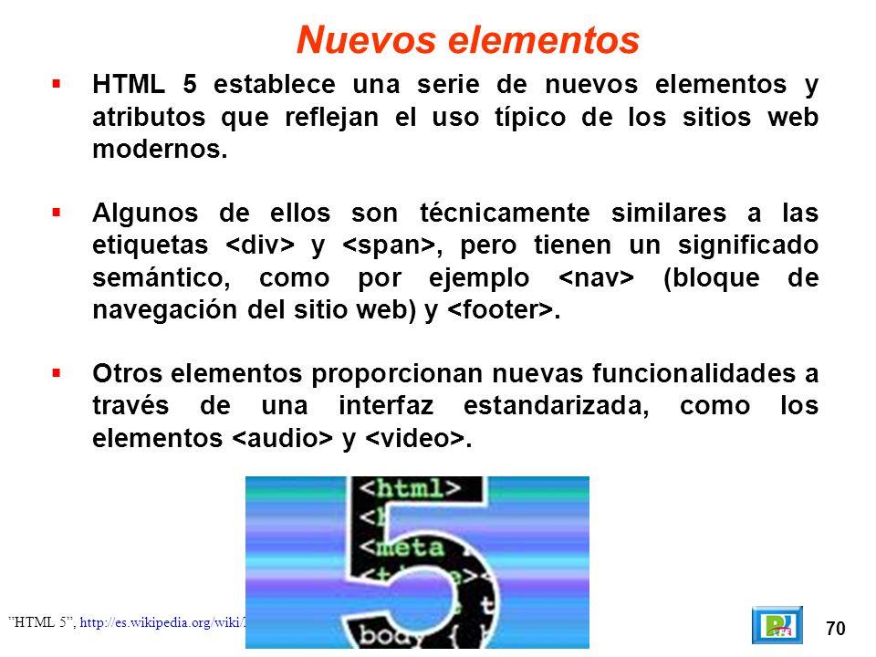 71 HTML 5, http://es.wikipedia.org/wiki/HTML_5, septiembre 2010 Mejoras Algunos elementos de HTML 4.01 han quedado obsoletos, incluyendo elementos puramente de presentación, como y, cuyos efectos son manejados por el CSS.