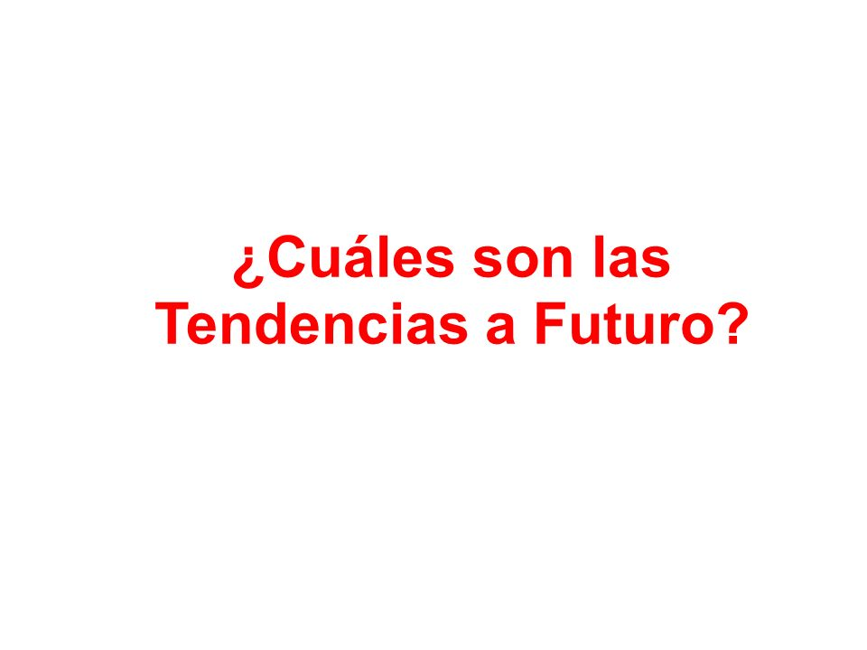 ¿Cuáles son las Tendencias a Futuro?