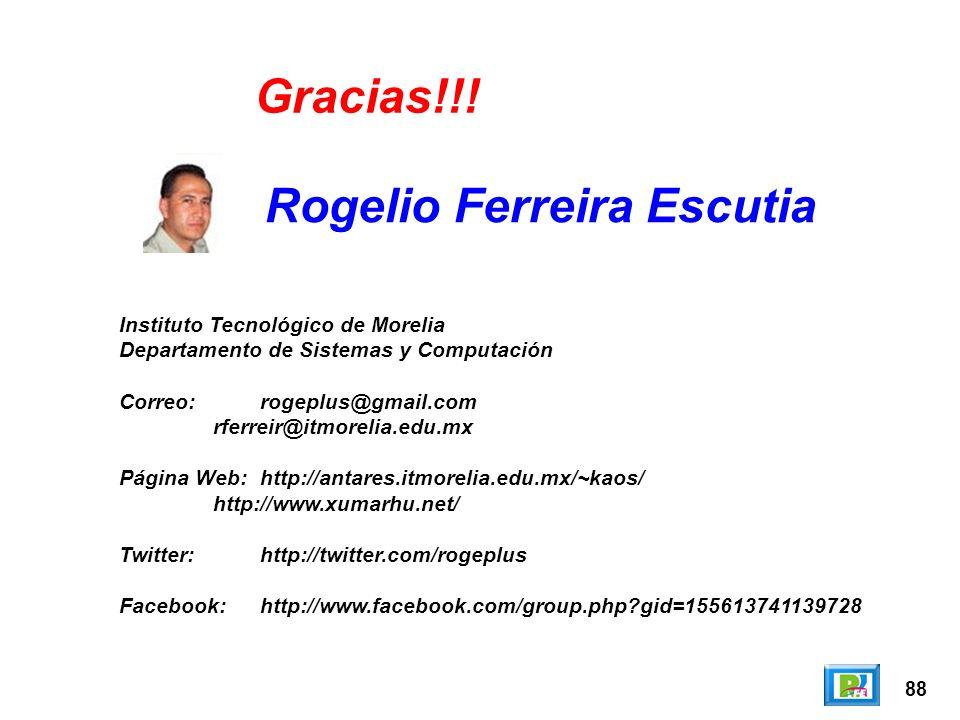 88 Rogelio Ferreira Escutia Instituto Tecnológico de Morelia Departamento de Sistemas y Computación Correo:rogeplus@gmail.com rferreir@itmorelia.edu.mx Página Web:http://antares.itmorelia.edu.mx/~kaos/ http://www.xumarhu.net/ Twitter:http://twitter.com/rogeplus Facebook:http://www.facebook.com/group.php?gid=155613741139728 Gracias!!!