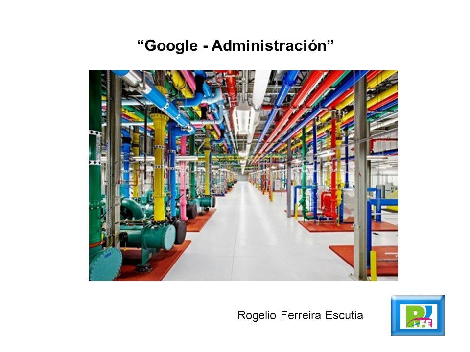 Google - Administración Rogelio Ferreira Escutia