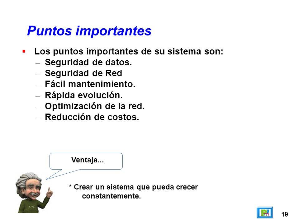 19 Los puntos importantes de su sistema son: – Seguridad de datos. – Seguridad de Red – Fácil mantenimiento. – Rápida evolución. – Optimización de la