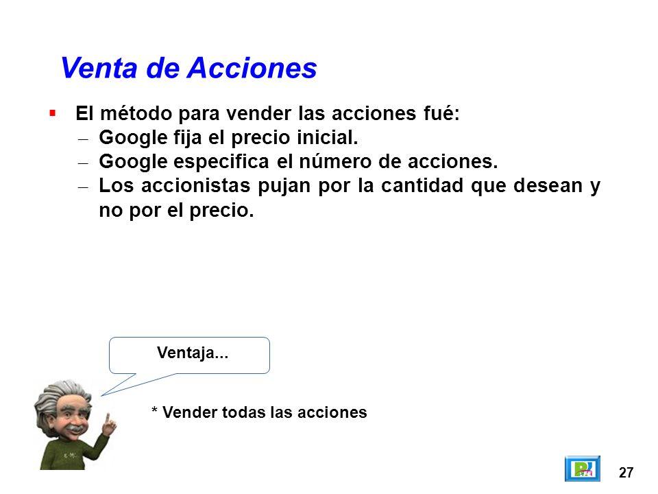 27 El método para vender las acciones fué: – Google fija el precio inicial. – Google especifica el número de acciones. – Los accionistas pujan por la