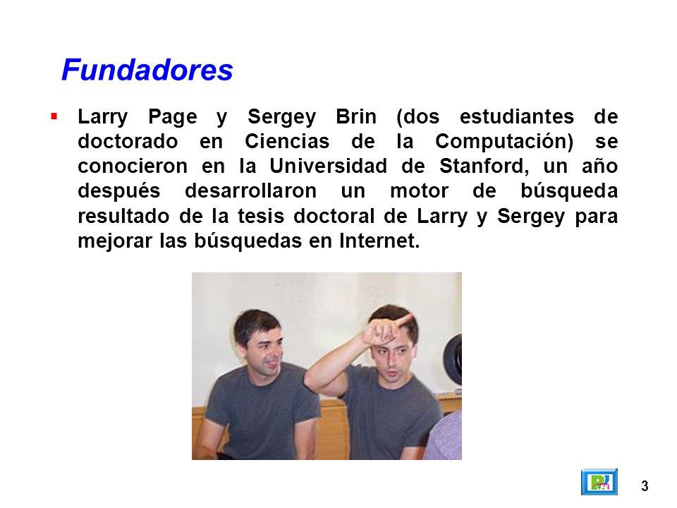 3 Larry Page y Sergey Brin (dos estudiantes de doctorado en Ciencias de la Computación) se conocieron en la Universidad de Stanford, un año después de