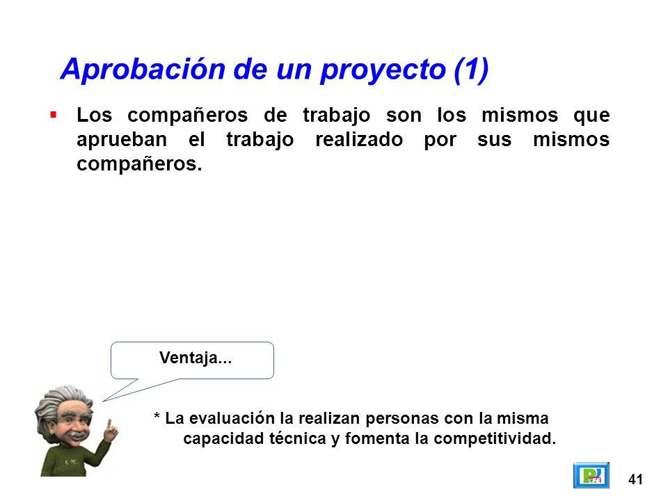 41 Aprobación de un proyecto (1) Ventaja... * La evaluación la realizan personas con la misma capacidad técnica y fomenta la competitividad. Los compa