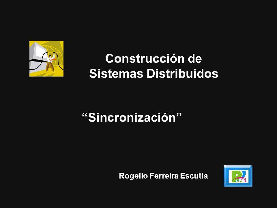1 Rogelio Ferreira Escutia Sincronización Construcción de Sistemas Distribuidos