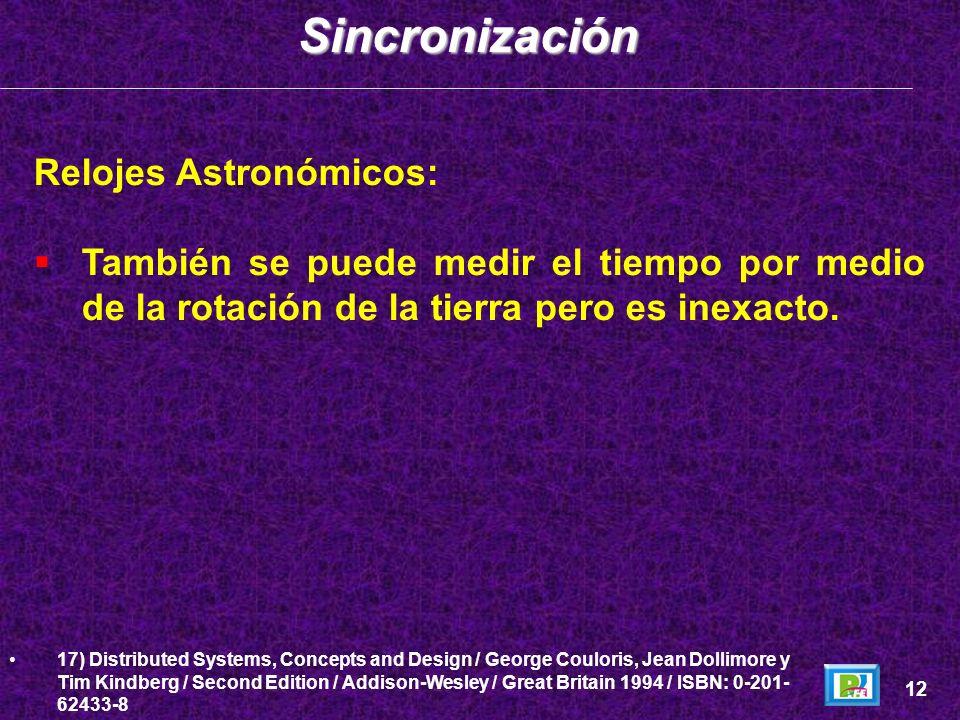 Relojes Astronómicos: También se puede medir el tiempo por medio de la rotación de la tierra pero es inexacto. 12 17) Distributed Systems, Concepts an