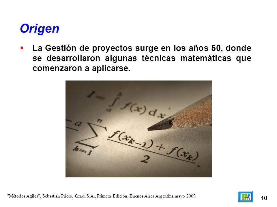 10 La Gestión de proyectos surge en los años 50, donde se desarrollaron algunas técnicas matemáticas que comenzaron a aplicarse. Origen