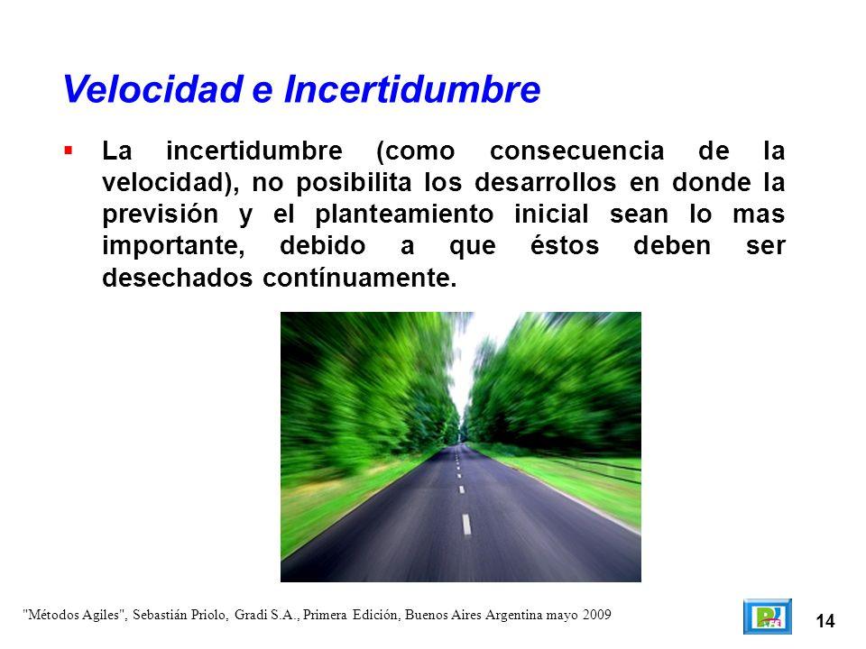 14 La incertidumbre (como consecuencia de la velocidad), no posibilita los desarrollos en donde la previsión y el planteamiento inicial sean lo mas im