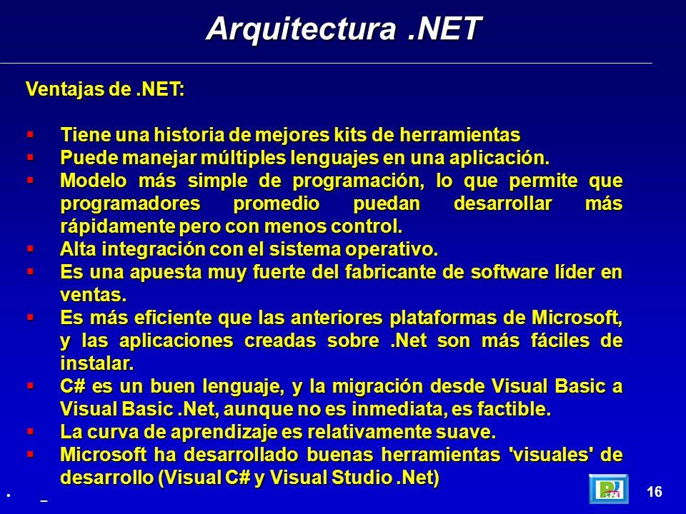 Ventajas de.NET: Tiene una historia de mejores kits de herramientas Tiene una historia de mejores kits de herramientas Puede manejar múltiples lenguaj