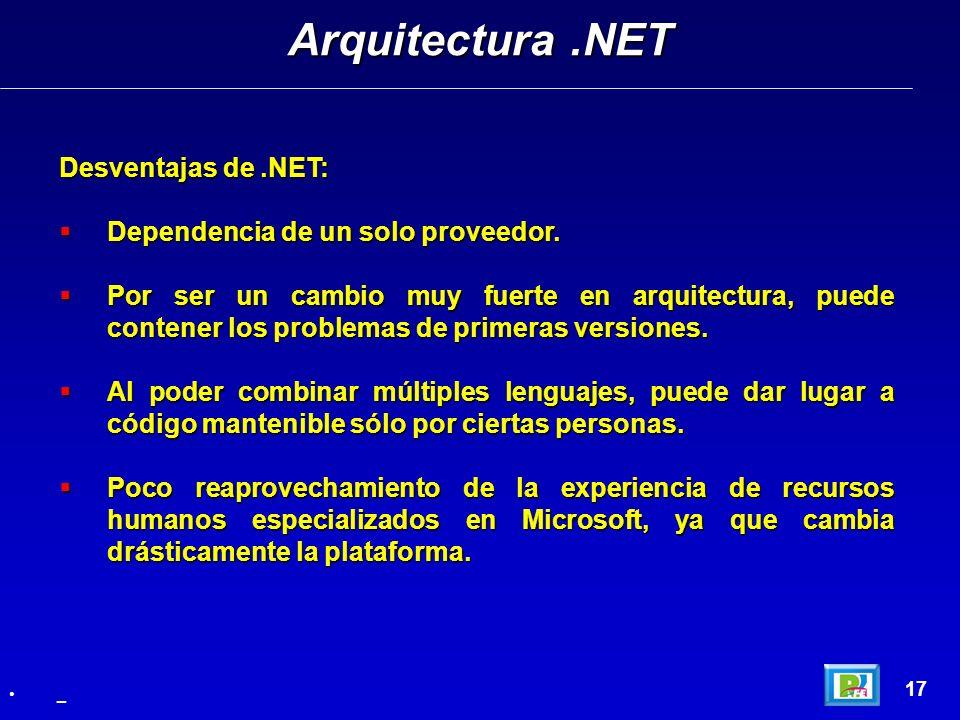 Desventajas de.NET: Dependencia de un solo proveedor. Dependencia de un solo proveedor. Por ser un cambio muy fuerte en arquitectura, puede contener l