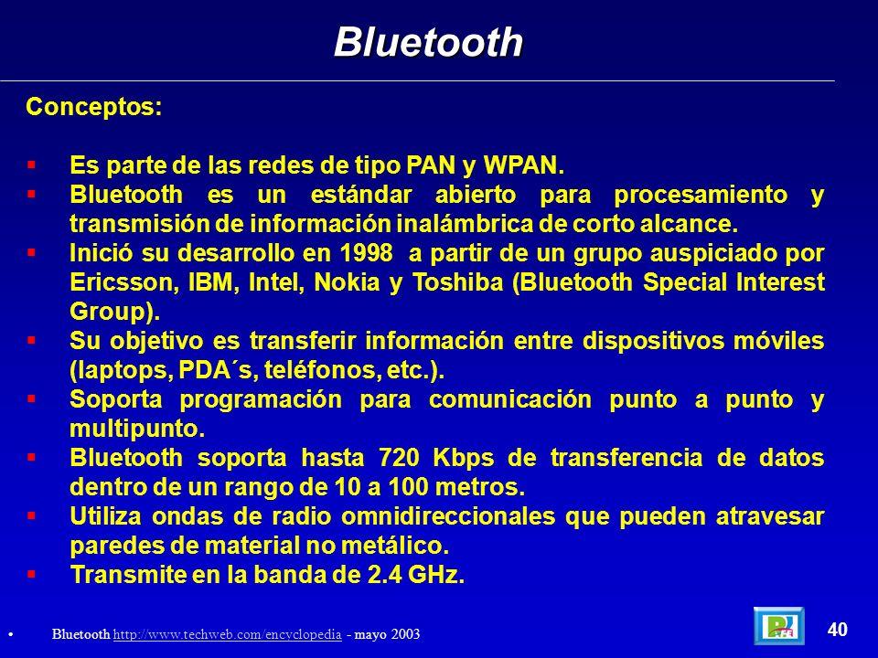 Conceptos: Es parte de las redes de tipo PAN y WPAN. Bluetooth es un estándar abierto para procesamiento y transmisión de información inalámbrica de c