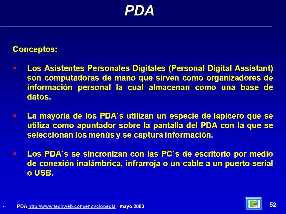 Conceptos: Los Asistentes Personales Digitales (Personal Digital Assistant) son computadoras de mano que sirven como organizadores de información pers