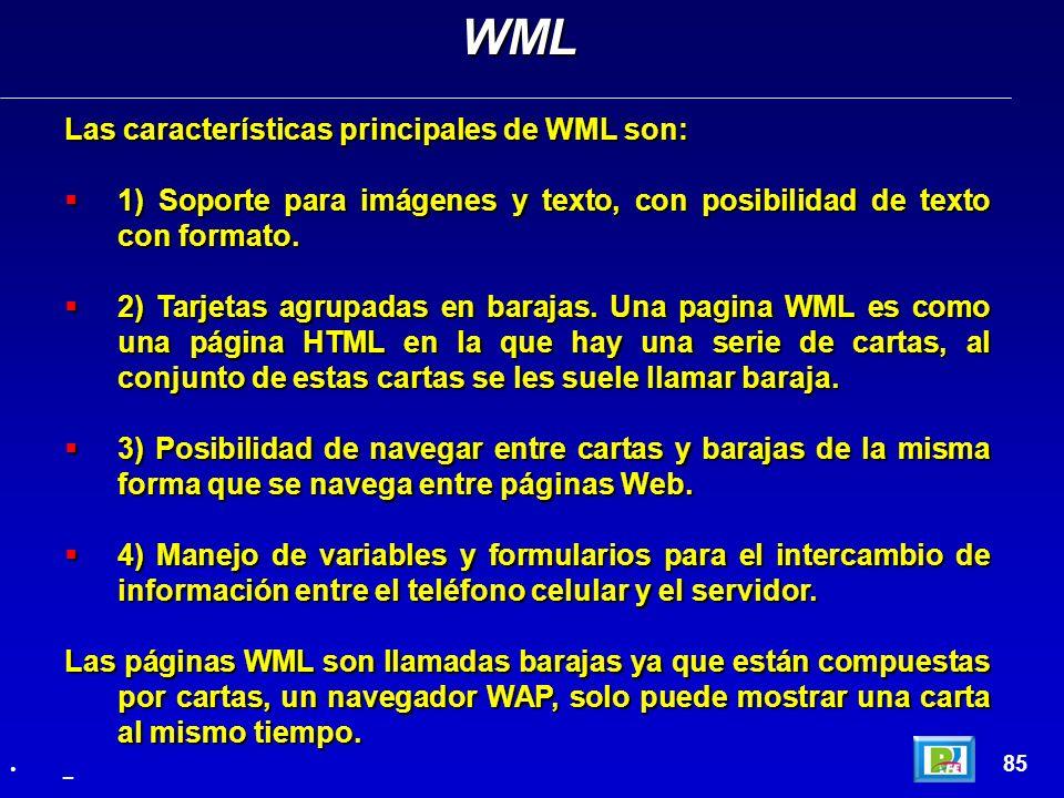 Las características principales de WML son: 1) Soporte para imágenes y texto, con posibilidad de texto con formato. 1) Soporte para imágenes y texto,
