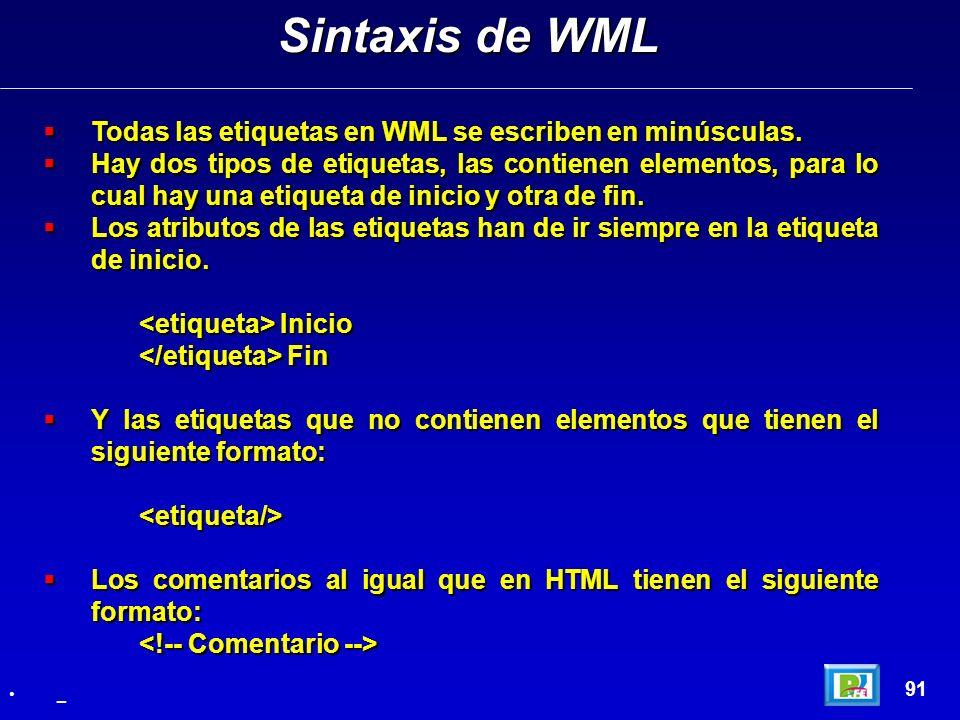 Todas las etiquetas en WML se escriben en minúsculas. Todas las etiquetas en WML se escriben en minúsculas. Hay dos tipos de etiquetas, las contienen