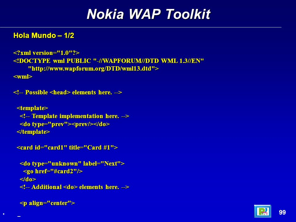 Nokia WAP Toolkit 99 _ Hola Mundo – 1/2 <wml> elements here. --> elements here. --> elements here. --> elements here. -->