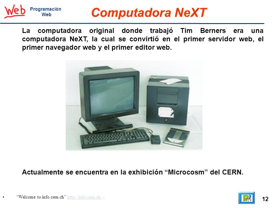 12 Welcome to info.cern.ch http://info.cern.ch/.http://info.cern.ch/ Programación Web Computadora NeXT La computadora original donde trabajó Tim Berne