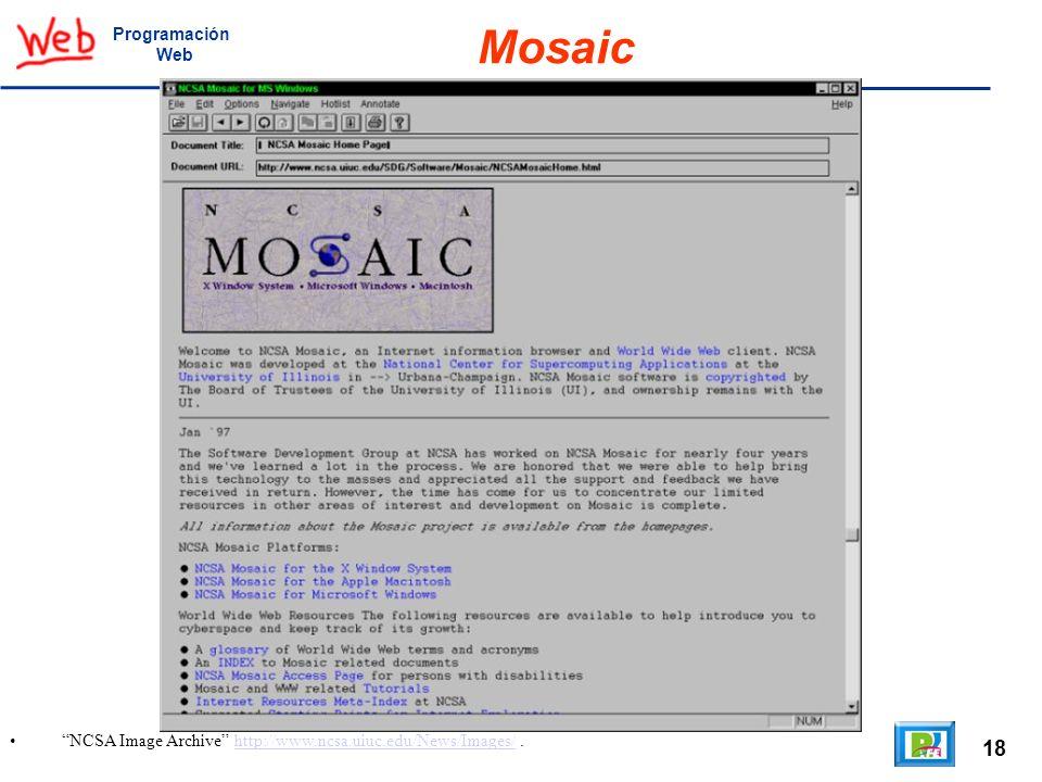 18 NCSA Image Archive http://www.ncsa.uiuc.edu/News/Images/.http://www.ncsa.uiuc.edu/News/Images/ Programación Web Mosaic
