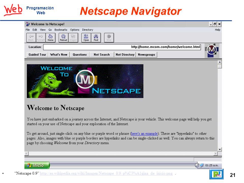 21 Netscape 0.9 http://es.wikipedia.org/wiki/Imagen:Netscape_0.9_p%C3%A1gina_de_inicio.png.http://es.wikipedia.org/wiki/Imagen:Netscape_0.9_p%C3%A1gin