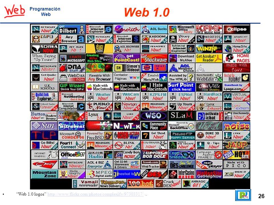 26 Web 1.0 logos http://www.flickr.com/photos/complexify/97303317/.http://www.flickr.com/photos/complexify/97303317/ Programación Web Web 1.0