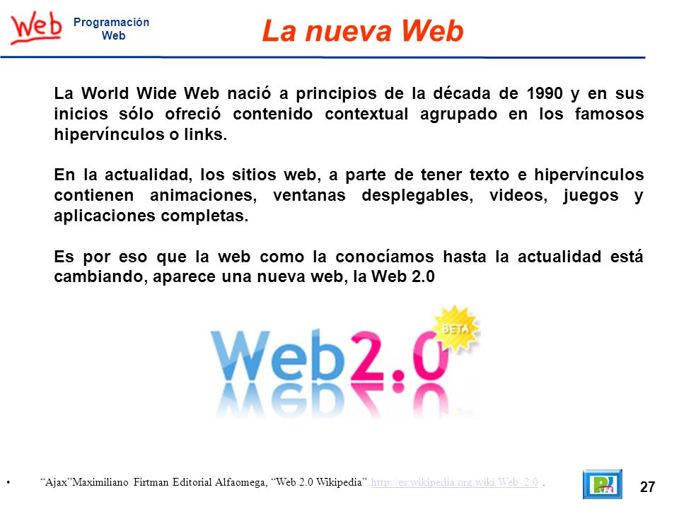 27 AjaxMaximiliano Firtman Editorial Alfaomega, Web 2.0 Wikipedia http://es.wikipedia.org/wiki/Web_2.0.http://es.wikipedia.org/wiki/Web_2.0 Programaci