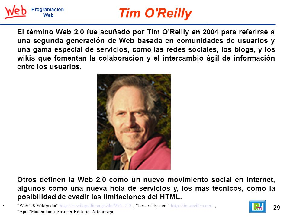 29 Web 2.0 Wikipedia http://es.wikipedia.org/wiki/Web_2.0, tim.oreilly.com http://tim.oreilly.com/, AjaxMaximiliano Firtman Editorial Alfaomegahttp://