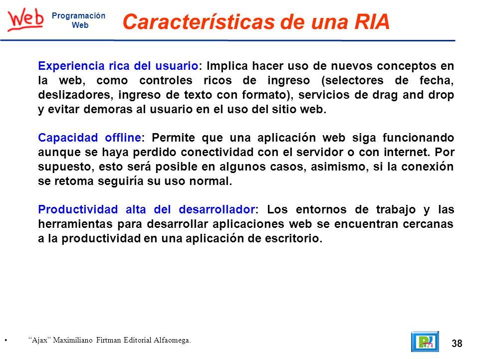 38 Ajax Maximiliano Firtman Editorial Alfaomega. Programación Web Características de una RIA Experiencia rica del usuario: Implica hacer uso de nuevos